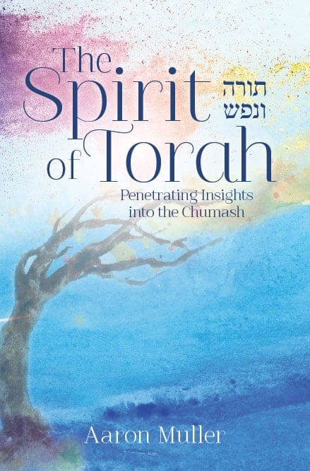 The Spirit of Torah: Penetrating Insights into the Chumash